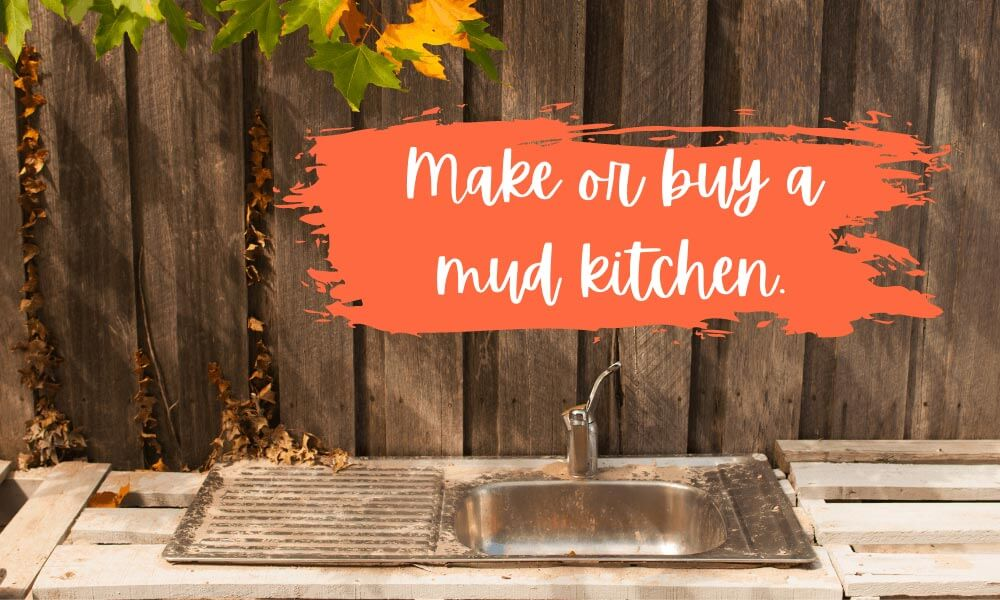 Make a mud kitchen as part of your outdoor classroom